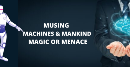 MUSING MACHINES & MANKIND: MAGIC OR MENACE?
